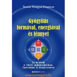 Tenzin Wangyal Rinpócse: Gyógyítás formával, energiával, és fénnyel