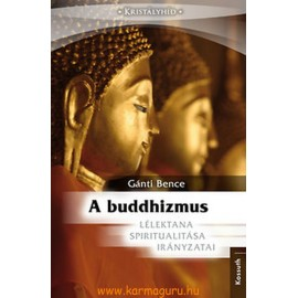 Gánti Bence: A buddhizmus lélektana, spiritualitása, irányzatai
