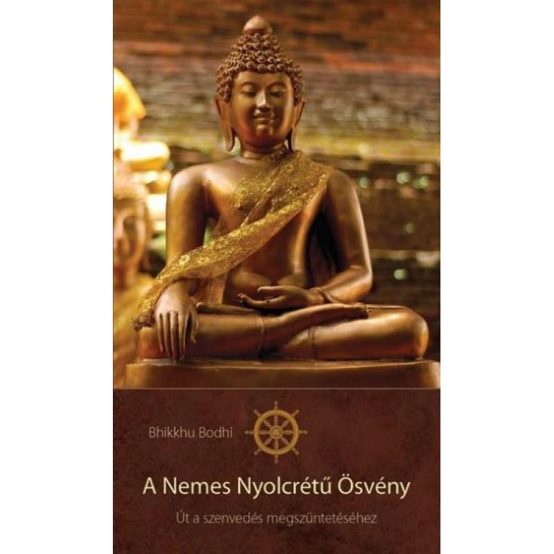 Bhikkhu Bodhi: A Nemes Nyolcrétű Ösvény - Út a szenvedés megszüntetéséhez