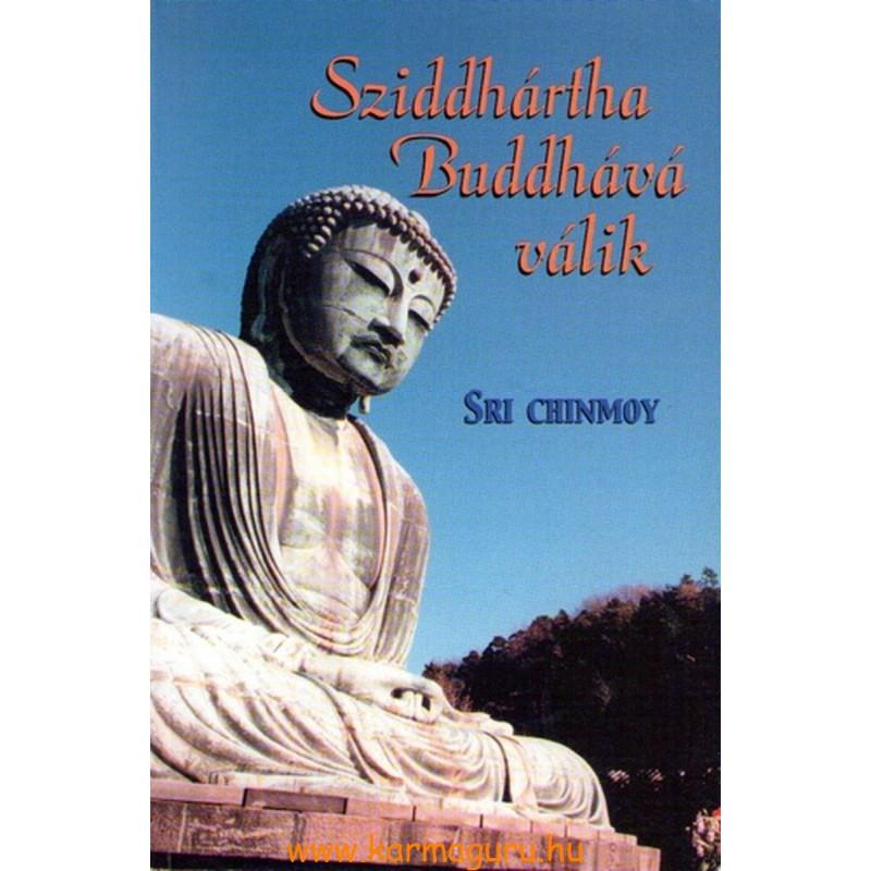 Sri Chinmoy: Sziddhárta Buddhává válik